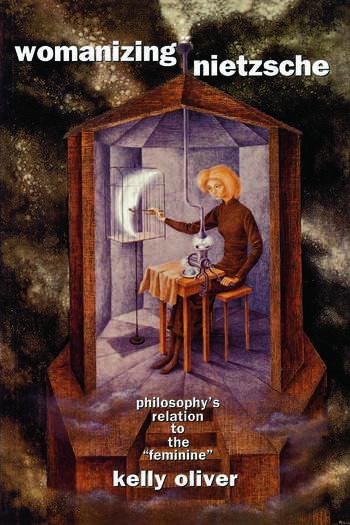 Womanizing Nietzsche Philosophy's Relation to the