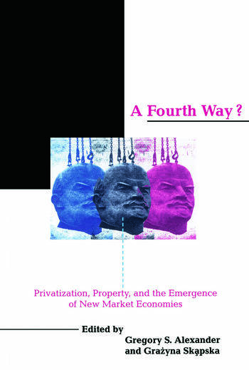 A Fourth Way? Privatization, Property, and the Emergence of New Market Economies book cover