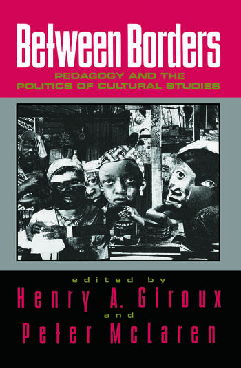 Between Borders Pedagogy and the Politics of Cultural Studies book cover