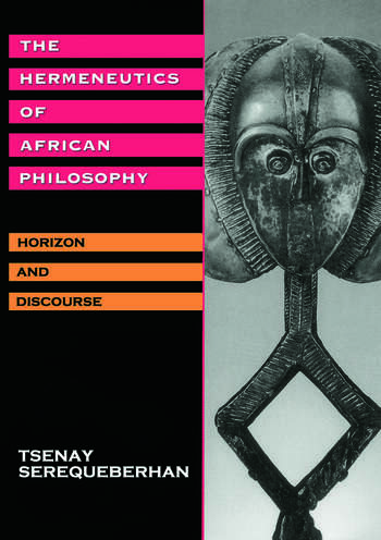 The Hermeneutics of African Philosophy Horizon and Discourse book cover