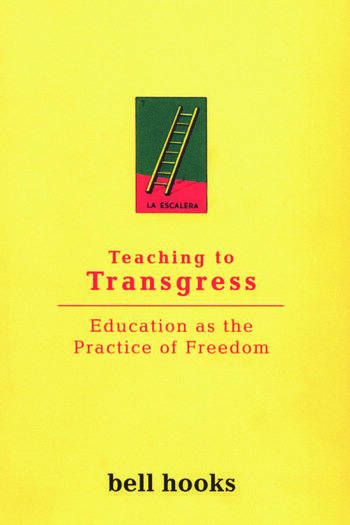 Teaching to Transgress Education as the Practice of Freedom book cover