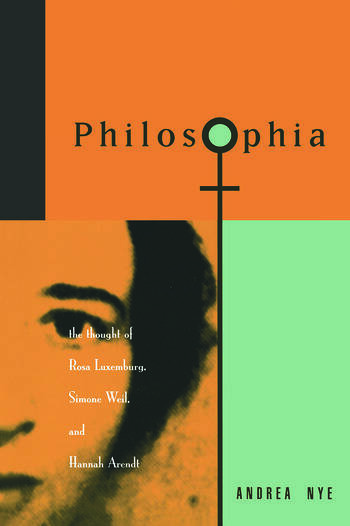 Philosophia The Thought of Rosa Luxemborg, Simone Weil, and Hannah Arendt book cover