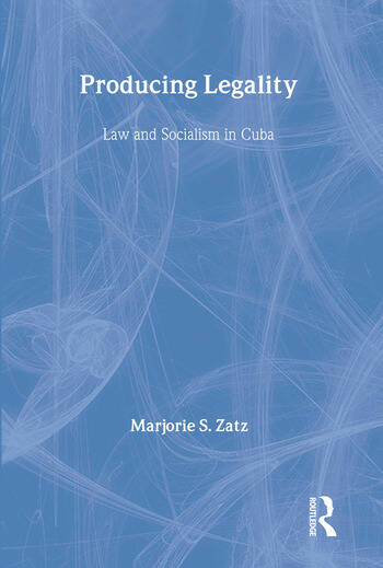 Producing Legality Law and Socialism in Cuba book cover