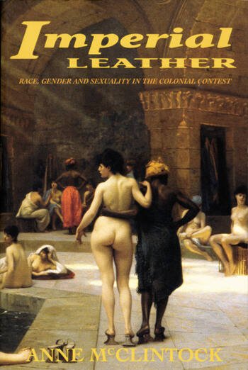 Imperial Leather Race, Gender, and Sexuality in the Colonial Contest book cover