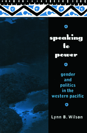 Speaking to Power Gender and Politics in the Western Pacific book cover