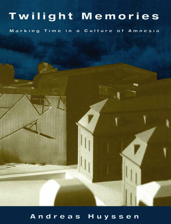 Twilight Memories Marking Time in a Culture of Amnesia book cover