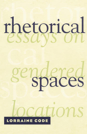 Rhetorical Spaces Essays on Gendered Locations book cover