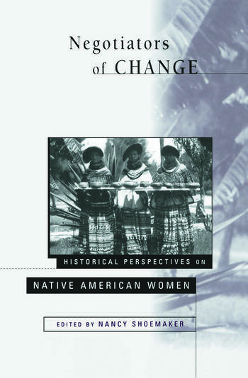 Negotiators of Change Historical Perspectives on Native American Women book cover