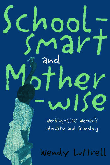 School-smart and Mother-wise Working-Class Women's Identity and Schooling book cover