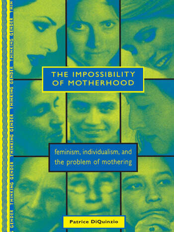 The Impossibility of Motherhood Feminism, Individualism and the Problem of Mothering book cover