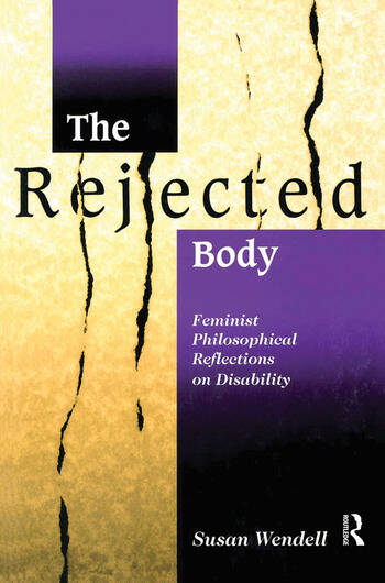 The Rejected Body Feminist Philosophical Reflections on Disability book cover