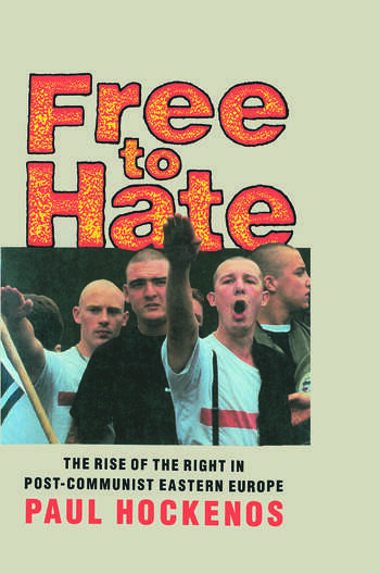 Free to Hate The Rise of the Right in Post-Communist Eastern Europe book cover