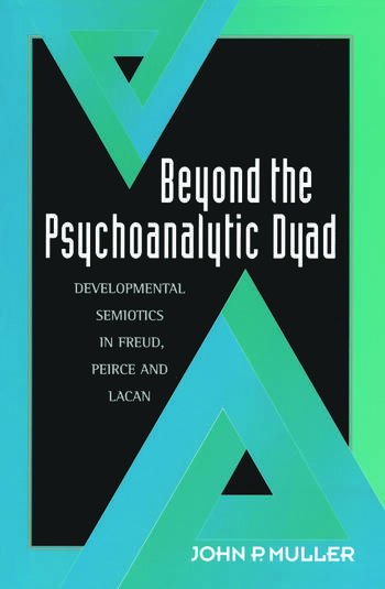 Beyond the Psychoanalytic Dyad Developmental Semiotics in Freud, Peirce and Lacan book cover