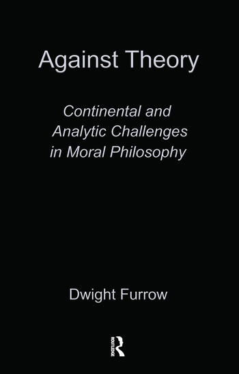 Against Theory Continental and Analytic Challenges in Moral Philosophy book cover