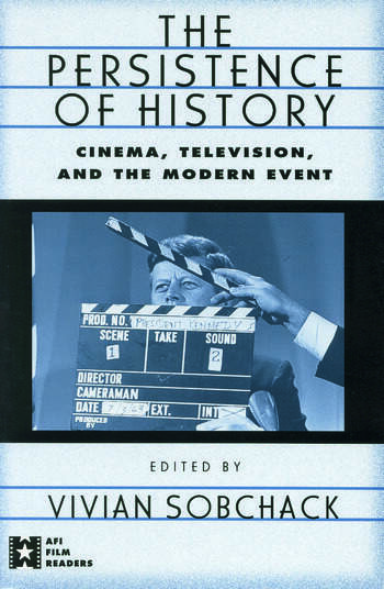 The Persistence of History Cinema, Television and the Modern Event book cover
