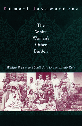 The White Woman's Other Burden Western Women and South Asia During British Rule book cover