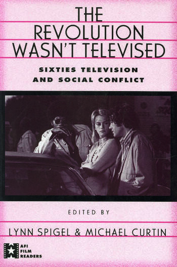 The Revolution Wasn't Televised Sixties Television and Social Conflict book cover