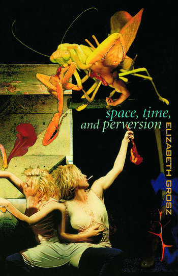 Space, Time and Perversion Essays on the Politics of Bodies book cover