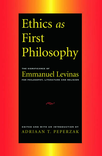 Ethics as First Philosophy The Significance of Emmanuel Levinas for Philosophy, Literature and Religion book cover