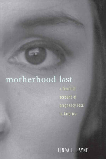 Motherhood Lost A Feminist Account of Pregnancy Loss in America book cover