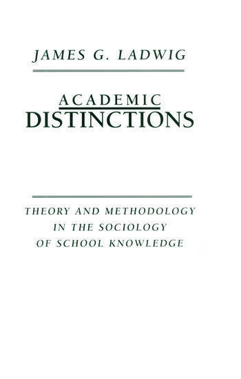 Academic Distinctions Theory and Methodology in the Sociology of School Knowledge book cover