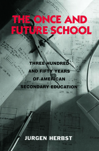 The Once and Future School Three Hundred and Fifty Years of American Secondary Education book cover