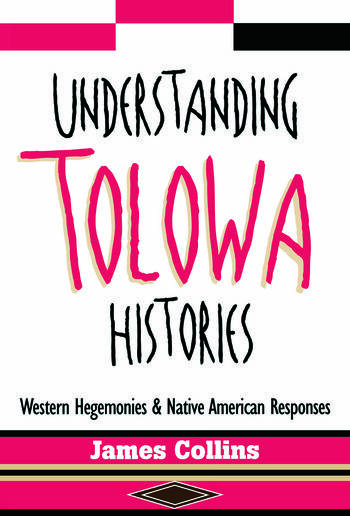 Understanding Tolowa Histories Western Hegemonies and Native American Responses book cover