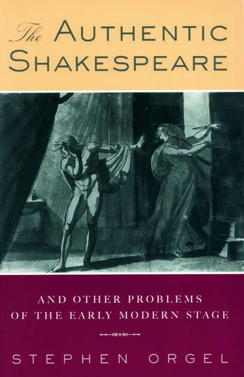 The Authentic Shakespeare and Other Problems of the Early Modern Stage book cover