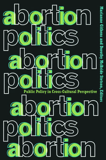 Abortion Politics Public Policy in Cross-Cultural Perspective book cover
