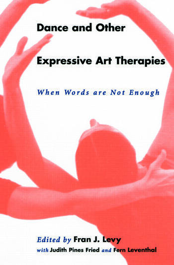 Dance and Other Expressive Art Therapies When Words Are Not Enough book cover