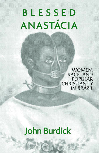 Blessed Anastacia Women Race And Popular Christianity In Brazil