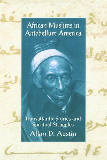 African Muslims in Antebellum America Transatlantic Stories and Spiritual Struggles book cover