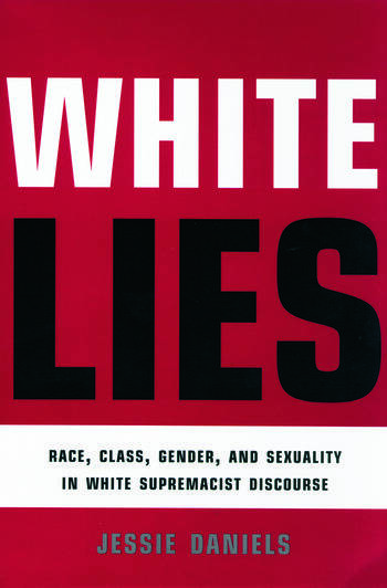 White Lies Race, Class, Gender and Sexuality in White Supremacist Discourse book cover
