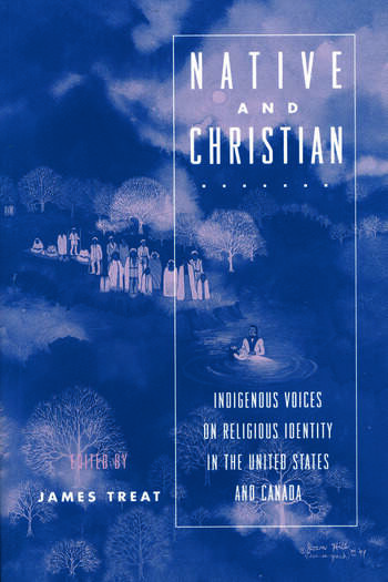 Native and Christian Indigenous Voices on Religious Identity in the United States and Canada book cover