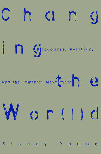 Changing the Wor(l)d Discourse, Politics and the Feminist Movement book cover