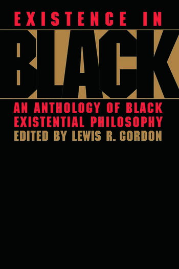 Existence in Black An Anthology of Black Existential Philosophy book cover