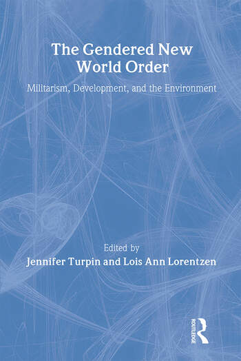 The Gendered New World Order Militarism, Development, and the Environment book cover