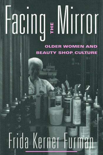Facing the Mirror Older Women and Beauty Shop Culture book cover
