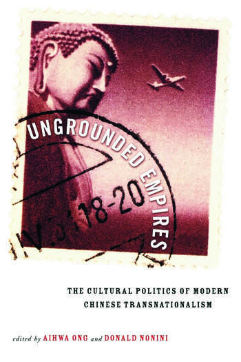 Ungrounded Empires The Cultural Politics of Modern Chinese Transnationalism book cover