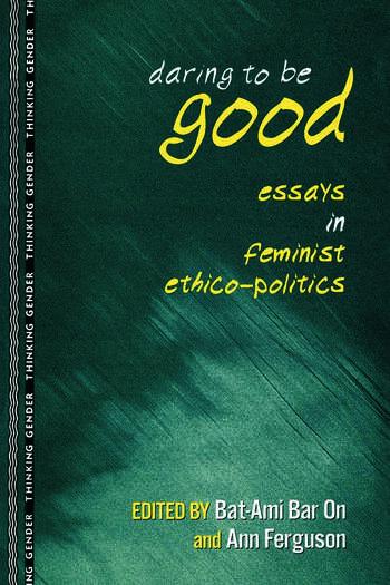 Daring to Be Good Essays in Feminist Ethico-Politics book cover