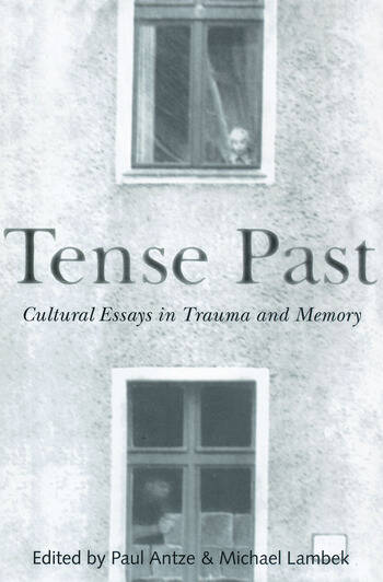 Tense Past Cultural Essays in Trauma and Memory book cover