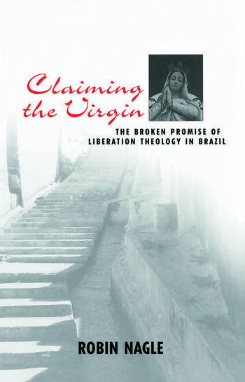 Claiming the Virgin The Broken Promise of Liberation Theology in Brazil book cover