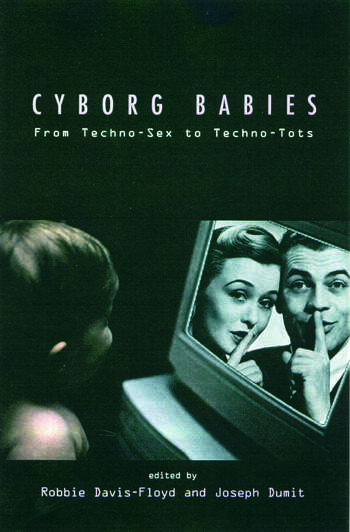 Cyborg Babies From Techno-Sex to Techno-Tots book cover