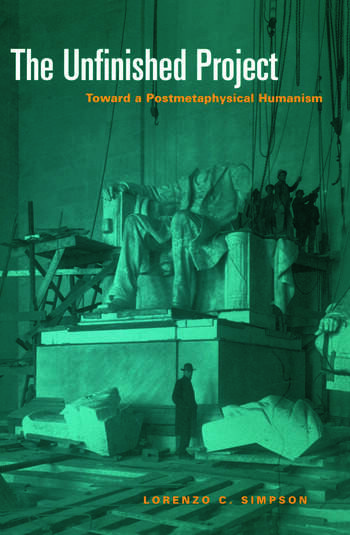 The Unfinished Project Toward a Postmetaphysical Humanism book cover