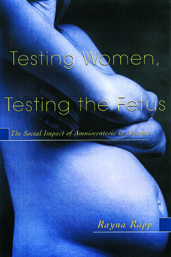 Testing Women, Testing the Fetus The Social Impact of Amniocentesis in America book cover