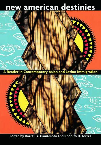 New American Destinies A Reader in Contemporary Asian and Latino Immigration book cover