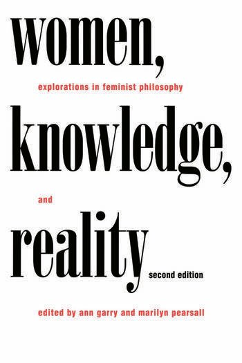 Women, Knowledge, and Reality Explorations in Feminist Philosophy book cover