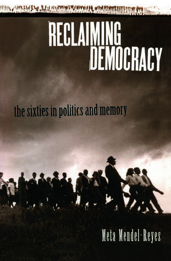 Reclaiming Democracy The Sixties in Politics and Memory book cover