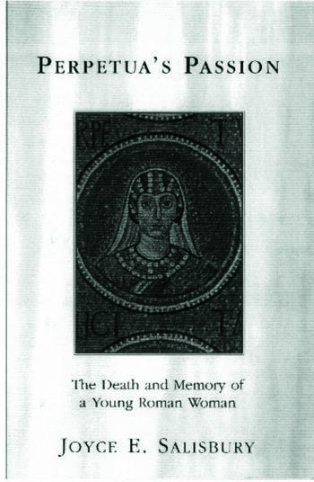 Perpetua's Passion The Death and Memory of a Young Roman Woman book cover
