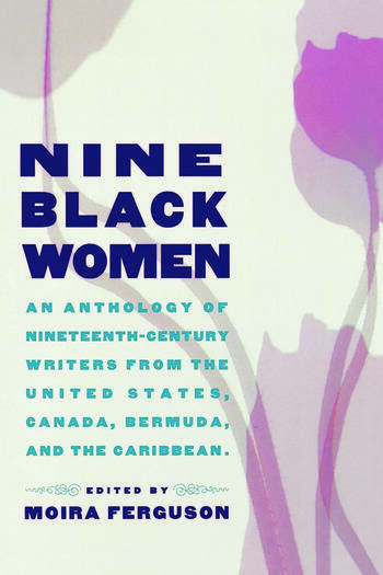 Nine Black Women An Anthology of Nineteenth-Century Writers from the United States, Canada, Bermuda and the Caribbean book cover